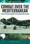 Combat Over the Mediterranean: The RAF In Action Against the Germans and ItaliansThrough Rare Archive Photographs (Air War Archive) - Chris Goss