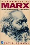 Farewell to Marx: An Outline and Appraisal of His Theories - David Conway