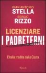 Licenziare i padreterni. L'Italia tradita dalla casta - Gian Antonio Stella, Sergio Rizzo