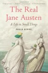 By Paula Byrne The Real Jane Austen: A Life in Small Things - Paula Byrne