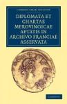 Diplomata Et Chartae Merovingicae Aetatis in Archivo Franciae Asservata - Anonymous Anonymous
