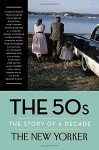 The 50s: The Story of a Decade - The New Yorker Magazine, Henry Finder, David Remnick, Elizabeth Bishop, Truman Capote