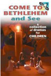 Come to Bethlehem and See: A Collection of Dramas for Children - Abingdon Press