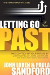 Letting Go Of Your Past: Take Control of Your Future by Addressing the Habits, Hurts, and Attitudes that Remain from Previous Relationships - John Loren Sandford, Paula Sandford