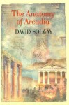 Anatomy of Arcadia - David Solway, David Solway