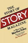 The Story of Story Magazine: A Memoir - Martha Foley