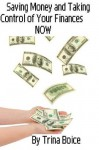 Saving Money and Taking Control of Your Finances Now - Trina Boice