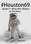 #Houston69: Apollo 11 - When Men Walked on the Moon (Hashtag Histories) - Philip Gibson