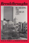 Breakthroughs: Re-Creating the American City - Neal R. Peirce