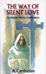 The Way Of Silent Love: Carthusian Novice Conferences - A. Carthusian, An Anglican Solitary