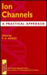 Ion Channels: A Practical Approach - R. H. Ashley