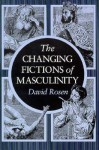 The Changing Fictions of Masculinity - David Rosen