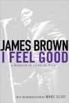 I Feel Good: A Memoir of a Life of Soul - James Brown, Marc Eliot