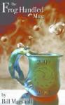 The Frog Handled Mug - Bill Marshall, Jessie McAvoy