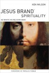 Jesus Brand Spirituality: Earthy. Mystical. Curious. - Ken Wilson