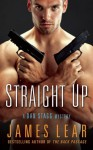 Straight Up: A Dan Stagg Novel - James Lear