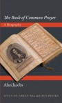 """The """"Book of Common Prayer"""": A Biography (Lives of Great Religious Books) - Alan Jacobs"""