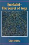 Kundalini - The Secret of Yoga - Gopi Krishna
