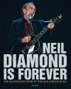 Neil Diamond Is Forever: The Illustrated Story of the Man and His Music - Jon Bream