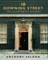 10 Downing Street: The Illustrated History - Anthony Seldon