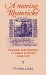 A Moving Rhetoricke: Gender and Silence in Early Modern England - Christina Luckyj