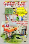 A Worm in the Teacher's Apple: Protecting America's School Children from Pests and Pesticides - Marc. L. Lame