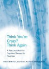 Think You're Crazy? Think Again: A Resource Book for Cognitive Therapy for Psychosis - Anthony P. Morrison