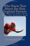 Who Knew That About the New England Patriots: 101 Facts You Didn't Know About New England's Team (Volume 1) - Christopher Forest