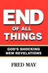 End of All Things: The Most Powerful Book of Our Time - May Fred May, May Fred May