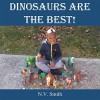 Dinosaurs Are the Best!: An Early Readers Book! - N.V. Smith