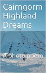 Cairngorm Highland Dreams: A photo poem - C F