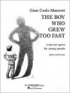 The Boy Who Grew Too Fast: A One-Act Opera for Young People - Gian Carlo Menotti