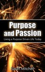 Purpose And Passion: Living a Purpose Driven Life Today - Sarah Mitchell