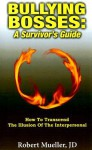 Bullying Bosses: A Survivor's Guide: How to Transcend the Illusion of the Interpersonal - Robert Mueller