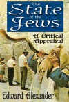 The State of the Jews: A Critical Appraisal - Edward Alexander