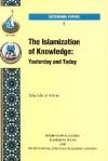 The Islamization Of Knowledge: Yesterday And Today - Taha Jabir Al-Alwani, Yusuf Talal DeLorenzo