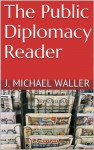 The Public Diplomacy Reader - J. Michael Waller
