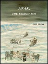Anak, the Eskimo Boy - Annelies Kuiper, Piet Prins