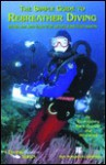 The Simple Guide to Rebreather Diving - Steven M. Barsky, Mike Ward, Mark Thurlow