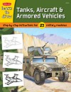 Learn to Draw Tanks, Aircraft & Armored Vehicles: Step-by-step instructions for 23 military machines - Thomas LaPadula