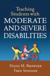 Teaching Students with Moderate and Severe Disabilities - Diane M. Browder, Fred Spooner