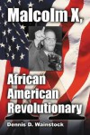 Malcolm X, African American Revolutionary - Dennis D. Wainstock