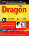 The Dragon Naturallyspeaking Guide: Speech Recognition Made Fast and Simple - Daniel Newman, James K. Baker