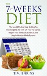 The 7-Weeks Diet: The Most Effective Step By Step No Shocking Diet To Turn Off Your Fat Genes, Regain Your Metabolic Balance, And Stay In Healthy Mode Forever. - Tim Jenkins