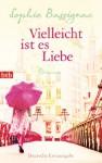 Vielleicht ist es Liebe: Roman - Sophie Bassignac, Michael von Killisch-Horn