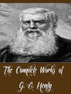 The Complete Works of G. A. Henty (81 Complete Works of G. A. Henty Including A Search For A Secret, A Chapter of Adventures, The Dragon and the Raven, The Golden Canyon, Facing Death, And More) - G. A. Henty