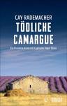 Tödliche Camargue: Ein Provence-Krimi mit Capitaine Roger Blanc - Cay Rademacher