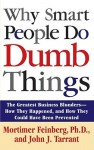 Why Smart People Do Dumb Things: Lessons from the New Science of Behavioral Economics - Mortimer Feinberg