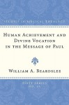 Human Achievement and Divine Vocation in the Message of Paul - William A. Beardslee