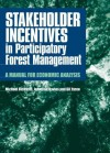 Stakeholder Incentives in Participatory Forest Management: A Manual for Economic Analysis - Michael Richards, Jonathan Davies